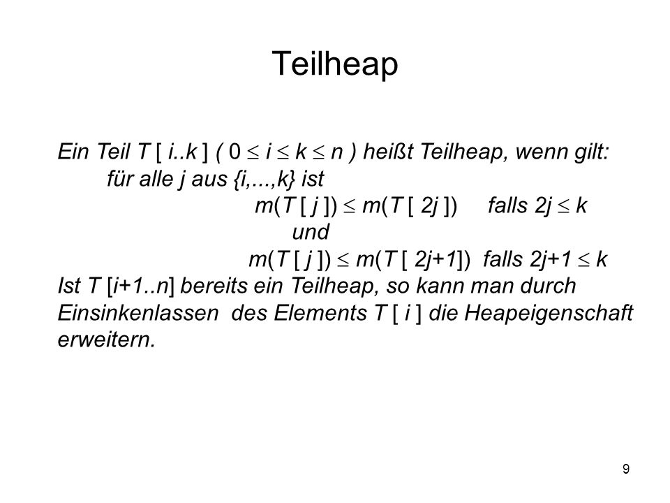 Teilheap Ein Teil T [ i..k ] ( 0  i  k  n ) heißt Teilheap, wenn gilt: für alle j aus {i,...,k} ist